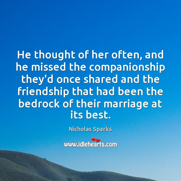 He thought of her often, and he missed the companionship they'd once Nicholas Sparks Picture Quote