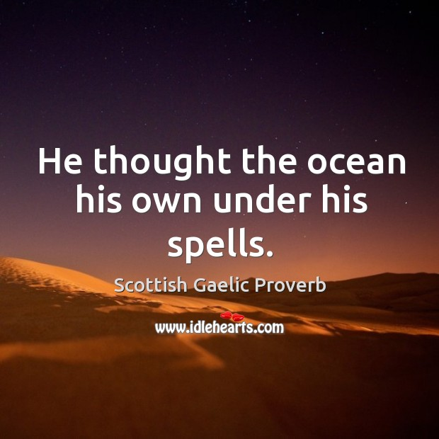 He thought the ocean his own under his spells. Image