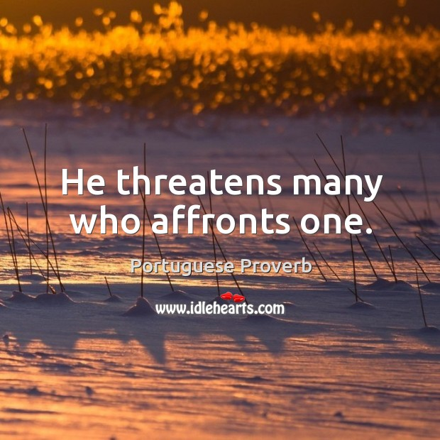 Image, He threatens many who affronts one.
