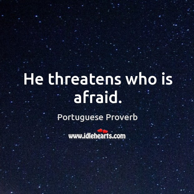 Image, He threatens who is afraid.