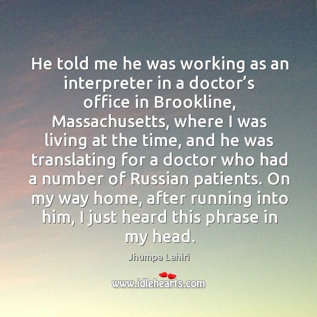 He told me he was working as an interpreter in a doctor's office in brookline Image