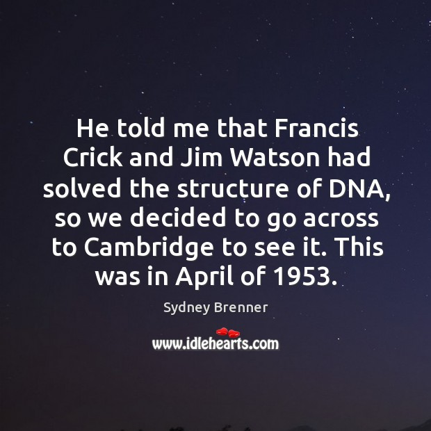 He told me that francis crick and jim watson had solved the structure of dna Sydney Brenner Picture Quote