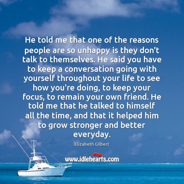 He told me that one of the reasons people are so unhappy Elizabeth Gilbert Picture Quote