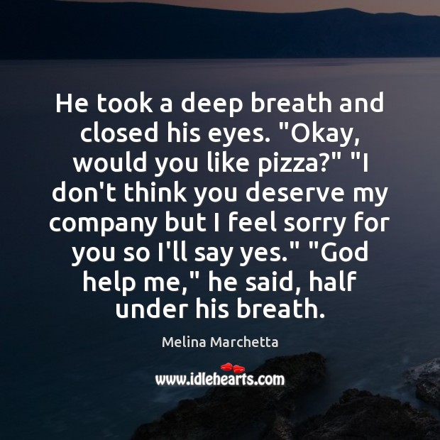 """He took a deep breath and closed his eyes. """"Okay, would you Melina Marchetta Picture Quote"""