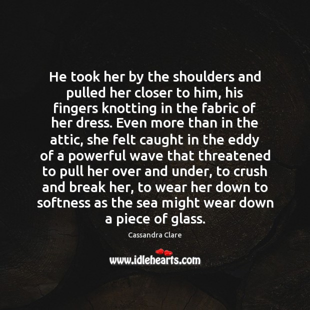 Image, He took her by the shoulders and pulled her closer to him,