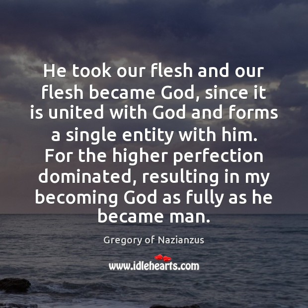 Image, He took our flesh and our flesh became God, since it is