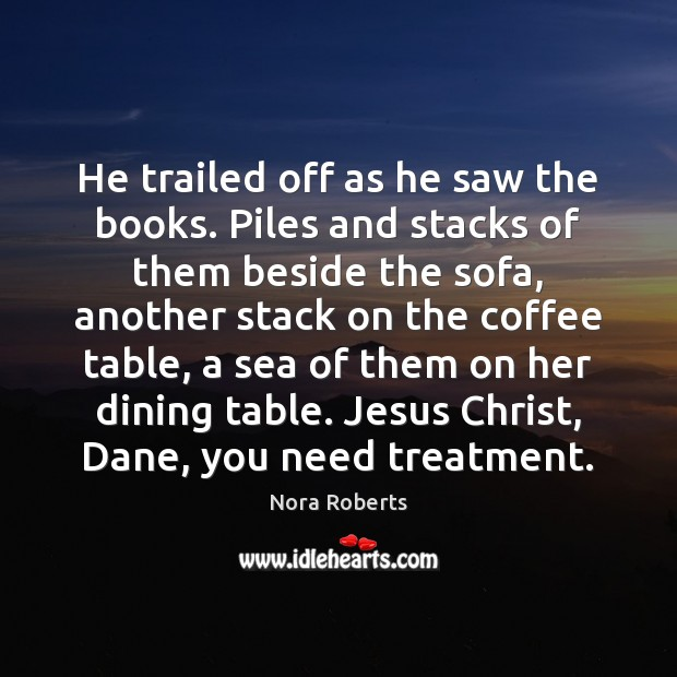 He trailed off as he saw the books. Piles and stacks of Image
