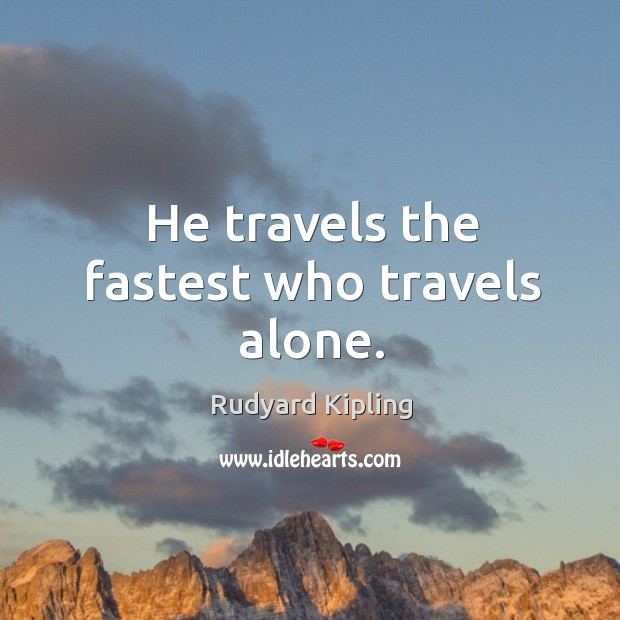 He travels the fastest who travels alone. Image
