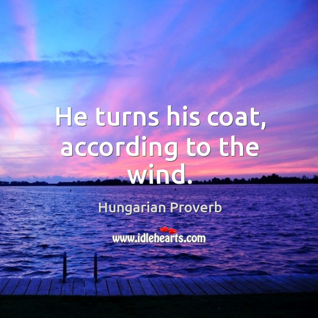 Image, He turns his coat, according to the wind.