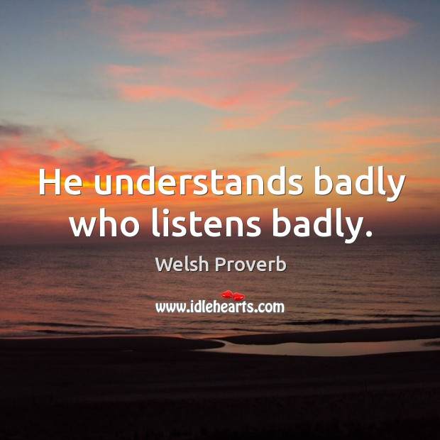 Image, He understands badly who listens badly.