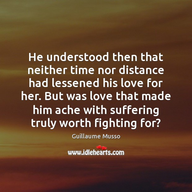 He understood then that neither time nor distance had lessened his love Image