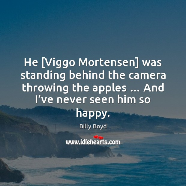 He [Viggo Mortensen] was standing behind the camera throwing the apples … And Image