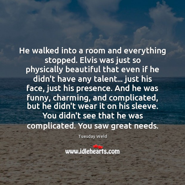 Image, He walked into a room and everything stopped. Elvis was just so