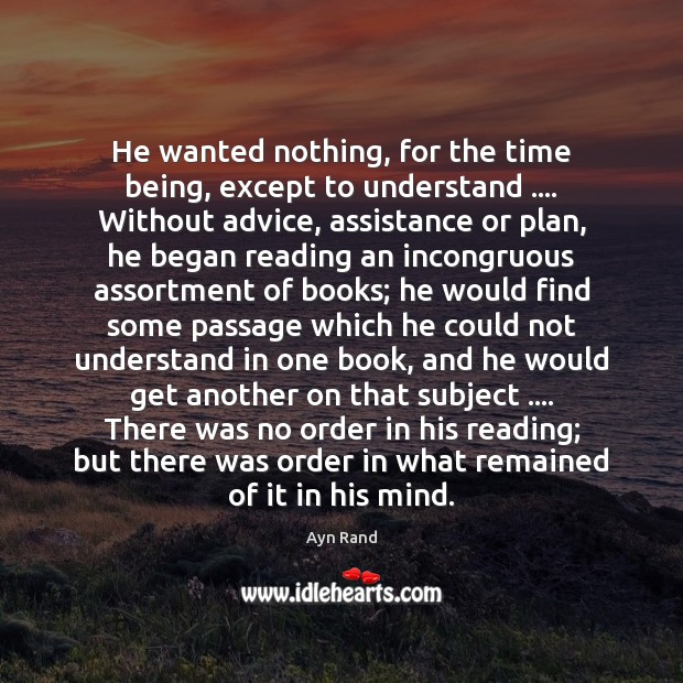 He wanted nothing, for the time being, except to understand …. Without advice, Image