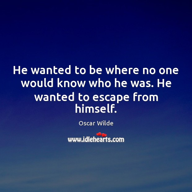 Image, He wanted to be where no one would know who he was. He wanted to escape from himself.