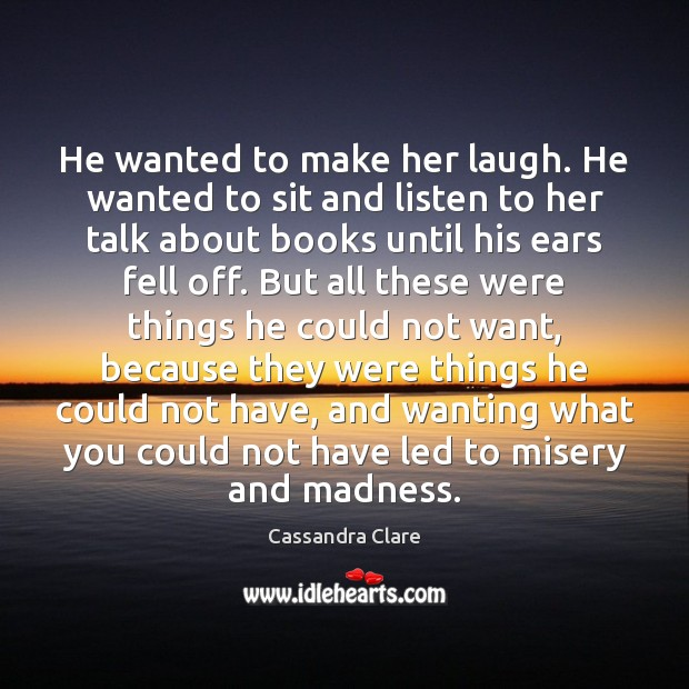 He wanted to make her laugh. He wanted to sit and listen Image