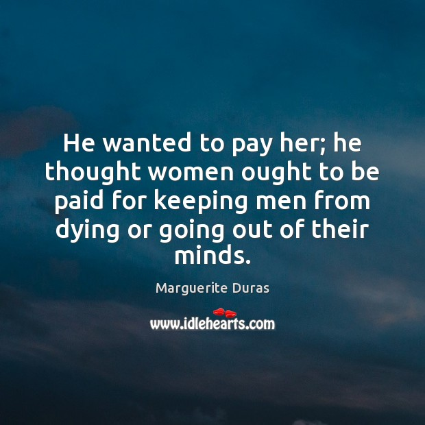 He wanted to pay her; he thought women ought to be paid Image