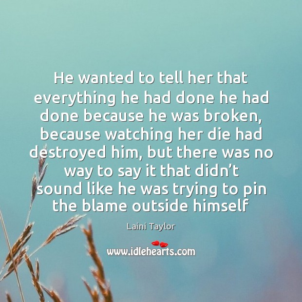 He wanted to tell her that everything he had done he had Image