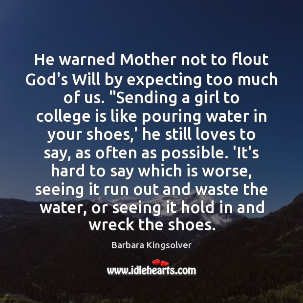 He warned Mother not to flout God's Will by expecting too much College Quotes Image