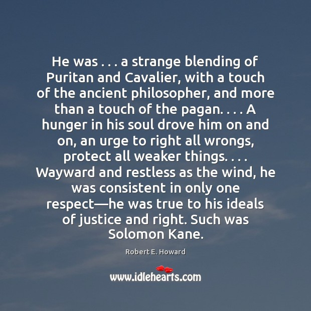 He was . . . a strange blending of Puritan and Cavalier, with a touch Robert E. Howard Picture Quote
