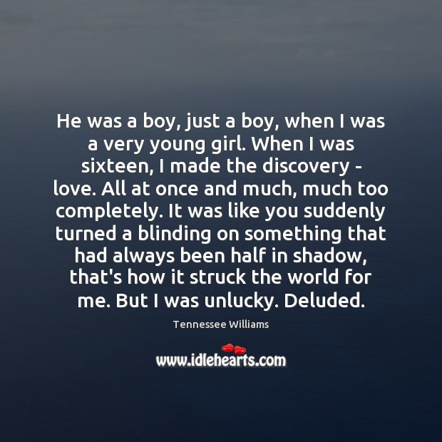 He was a boy, just a boy, when I was a very Tennessee Williams Picture Quote