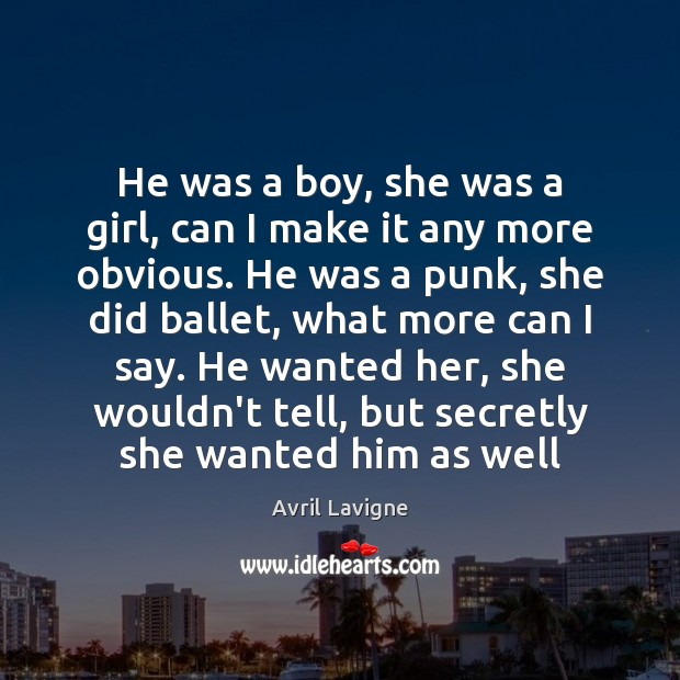 He was a boy, she was a girl, can I make it Avril Lavigne Picture Quote