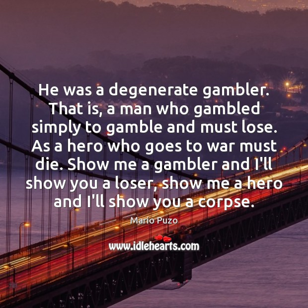 He was a degenerate gambler. That is, a man who gambled simply Mario Puzo Picture Quote
