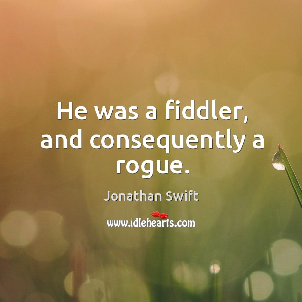He was a fiddler, and consequently a rogue. Image