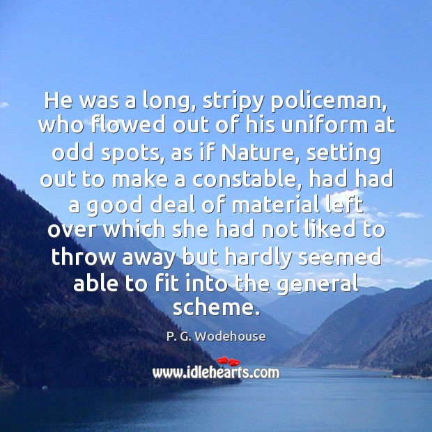 He was a long, stripy policeman, who flowed out of his uniform Image