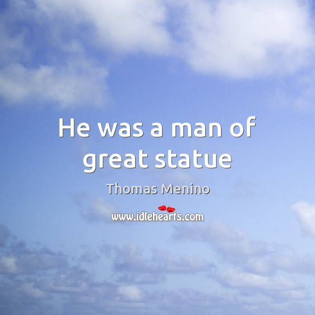 He was a man of great statue Thomas Menino Picture Quote