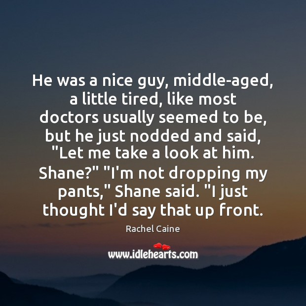 He was a nice guy, middle-aged, a little tired, like most doctors Image
