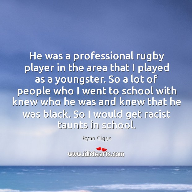 He was a professional rugby player in the area that I played as a youngster. Image
