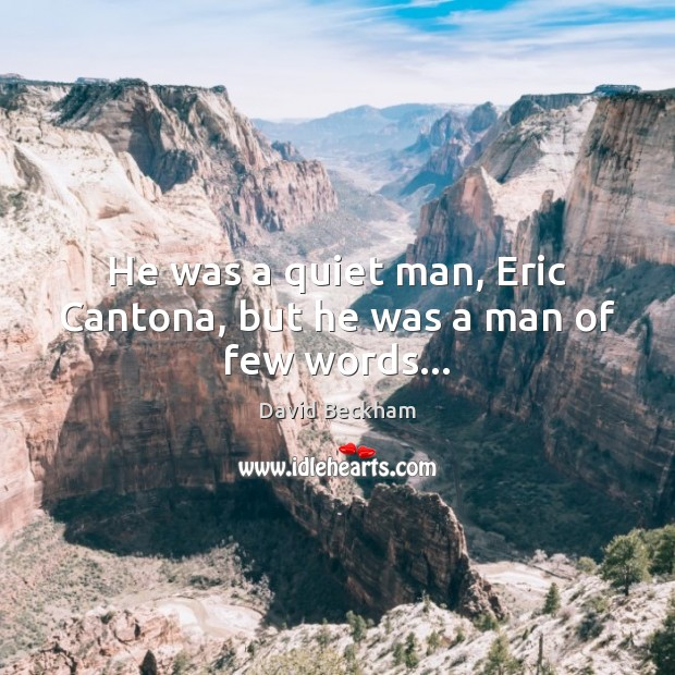 He was a quiet man, Eric Cantona, but he was a man of few words… Image