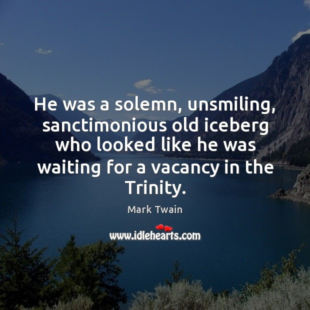 He was a solemn, unsmiling, sanctimonious old iceberg who looked like he Image