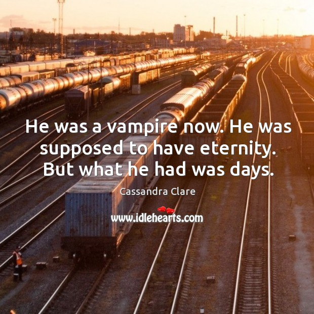 He was a vampire now. He was supposed to have eternity. But what he had was days. Image