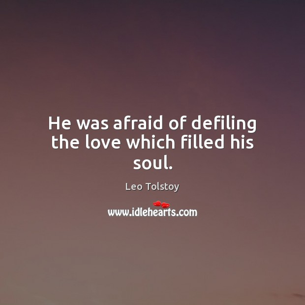 Image, He was afraid of defiling the love which filled his soul.