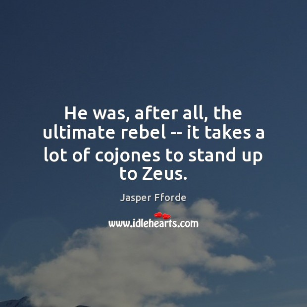 He was, after all, the ultimate rebel — it takes a lot of cojones to stand up to Zeus. Image