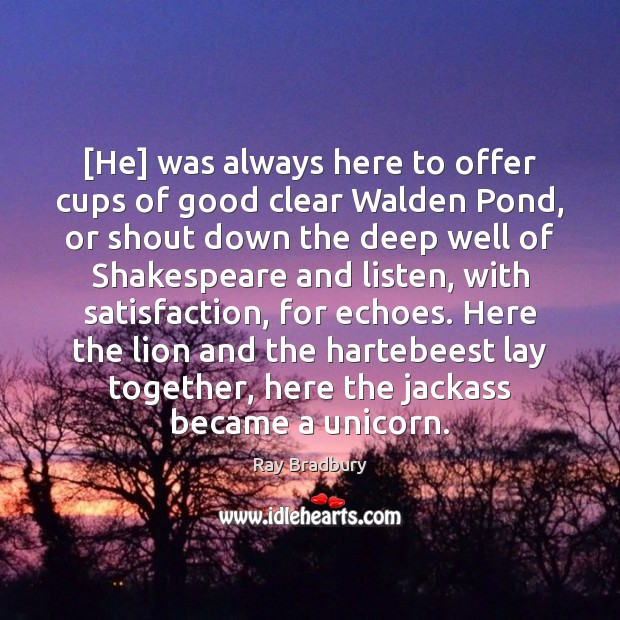 [He] was always here to offer cups of good clear Walden Pond, Image