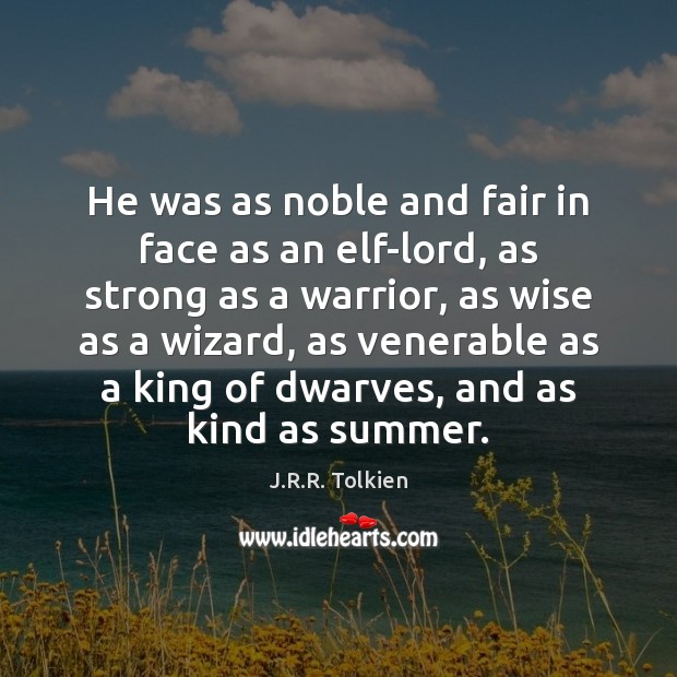 He was as noble and fair in face as an elf-lord, as Image