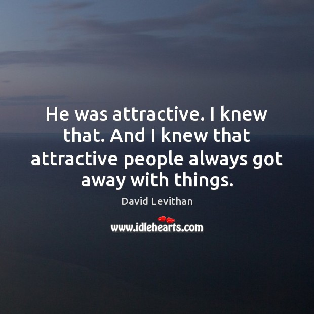 He was attractive. I knew that. And I knew that attractive people Image