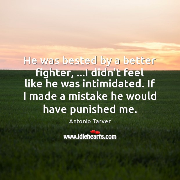 Image, He was bested by a better fighter, …I didn't feel like he