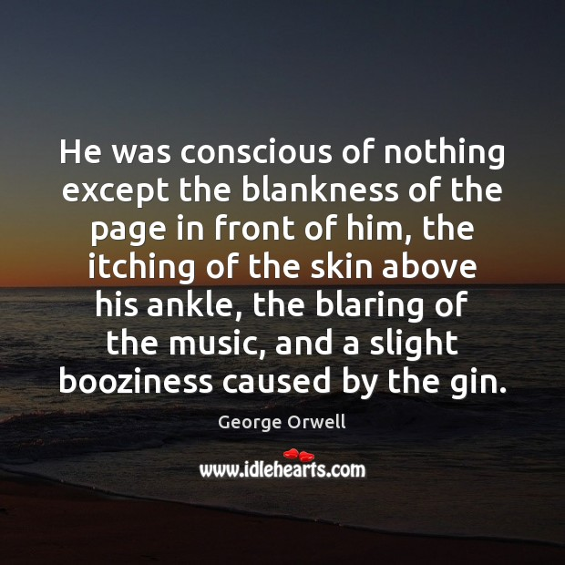 He was conscious of nothing except the blankness of the page in George Orwell Picture Quote