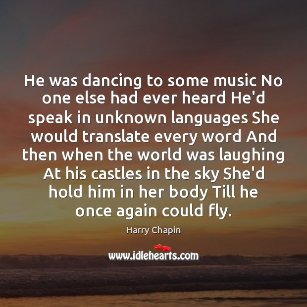 He was dancing to some music No one else had ever heard Harry Chapin Picture Quote