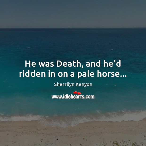 Image, He was Death, and he'd ridden in on a pale horse…