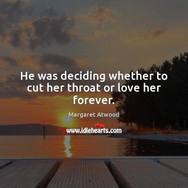 Image, He was deciding whether to cut her throat or love her forever.