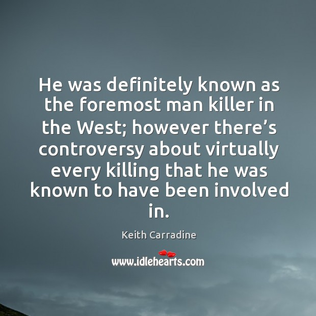 He was definitely known as the foremost man killer in the west; however there's controversy Image