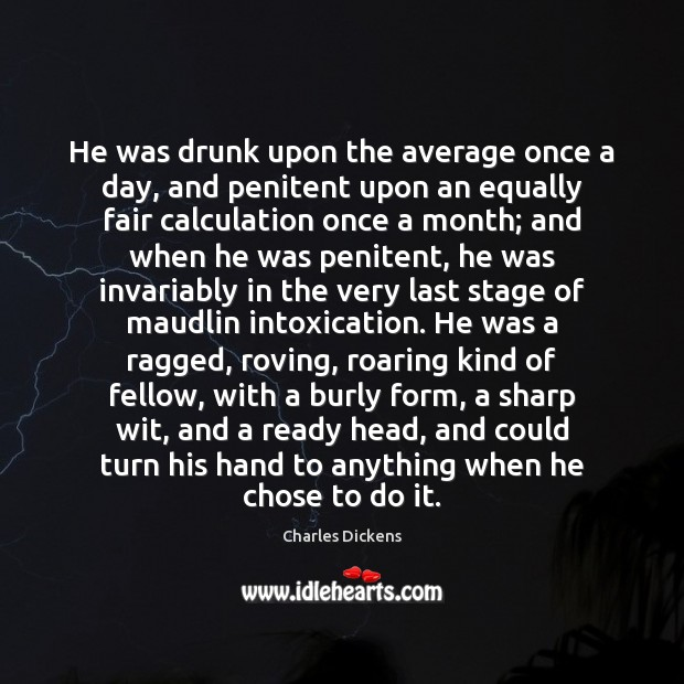 He was drunk upon the average once a day, and penitent upon Image