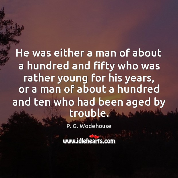 He was either a man of about a hundred and fifty who P. G. Wodehouse Picture Quote