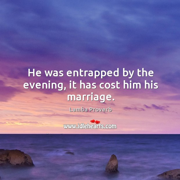 He was entrapped by the evening, it has cost him his marriage. Lamba Proverbs Image