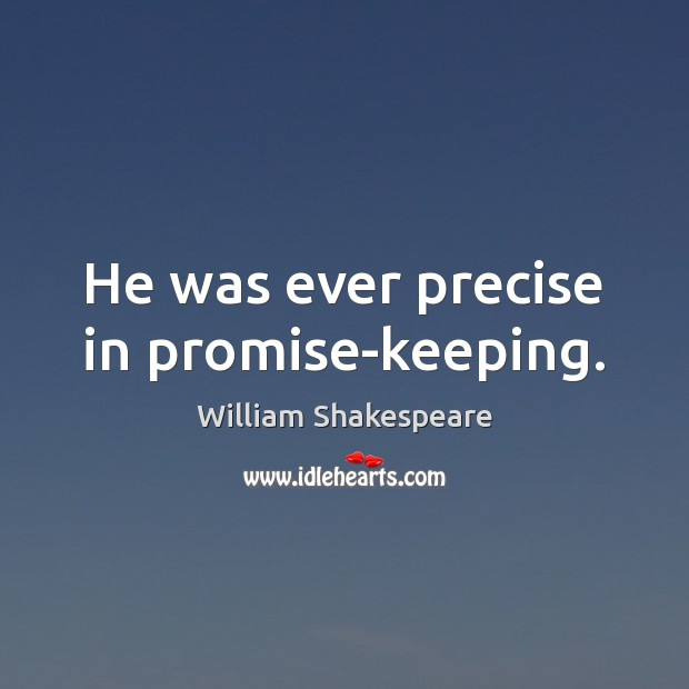 He was ever precise in promise-keeping. Image